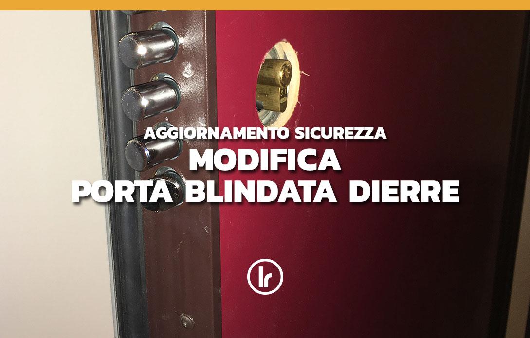 Modifica serratura su porta blindata Dierre - LR Serrature